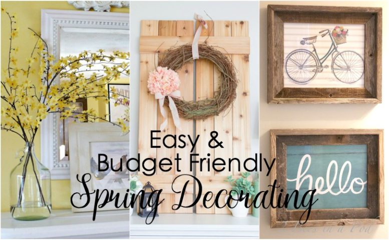 Easy and Budget Friendly Spring Decorating