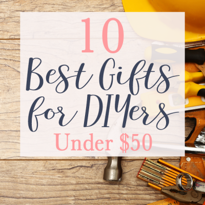 The 10 Best Gifts for DIYers under $50