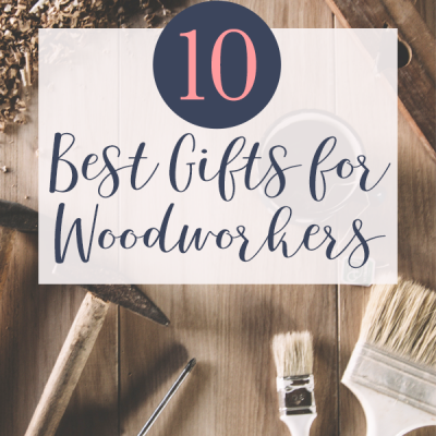 The 10 Best Gifts for Woodworkers